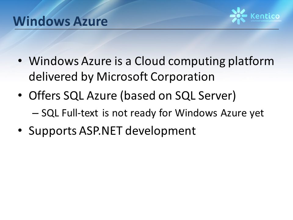 Windows Azure Windows Azure is a Cloud computing platform delivered by Microsoft Corporation Offers SQL Azure (based on SQL Server) – SQL Full-text is not ready for Windows Azure yet Supports ASP.NET development