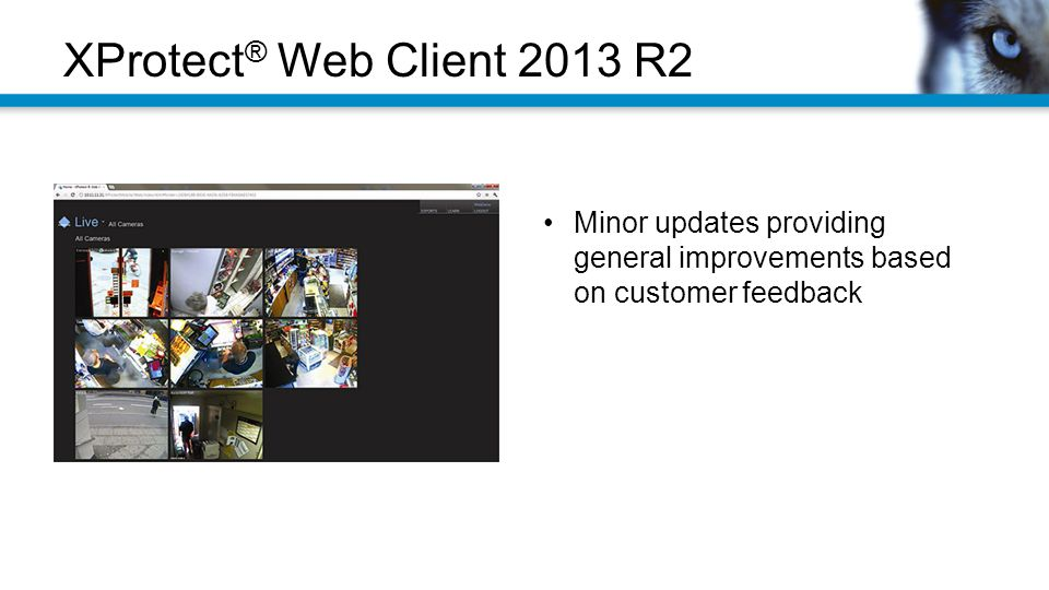 XProtect ® Web Client 2013 R2 Minor updates providing general improvements based on customer feedback