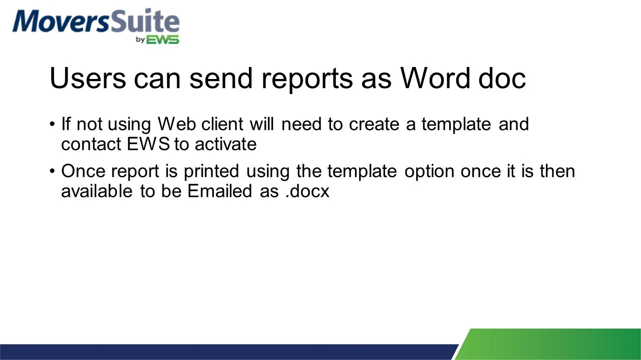 Users can send reports as Word doc If not using Web client will need to create a template and contact EWS to activate Once report is printed using the