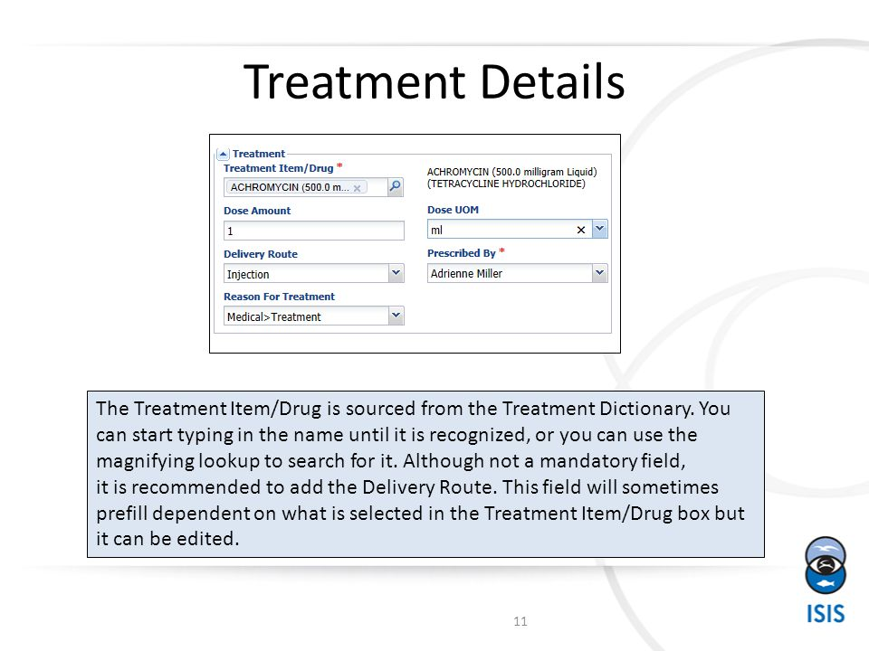Treatment Details The Treatment Item/Drug is sourced from the Treatment Dictionary.