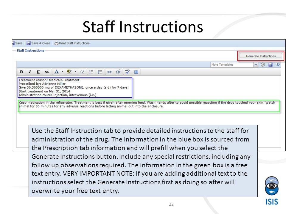 Staff Instructions Use the Staff Instruction tab to provide detailed instructions to the staff for administration of the drug.