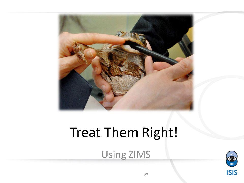 Treat Them Right! Using ZIMS 27