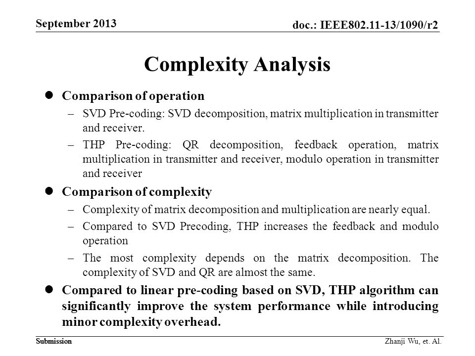 doc.: IEEE802.11-13/1090/r2 Submission September 2013 Submission Complexity Analysis Comparison of operation –SVD Pre-coding: SVD decomposition, matrix multiplication in transmitter and receiver.