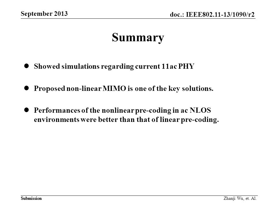 doc.: IEEE802.11-13/1090/r2 Submission September 2013 Submission Summary Showed simulations regarding current 11ac PHY Proposed non-linear MIMO is one of the key solutions.