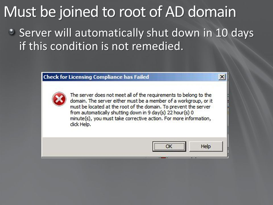 Must be joined to root of AD domain Server will automatically shut down in 10 days if this condition is not remedied.