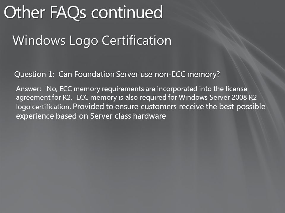 Other FAQs continued Question 1: Can Foundation Server use non-ECC memory.