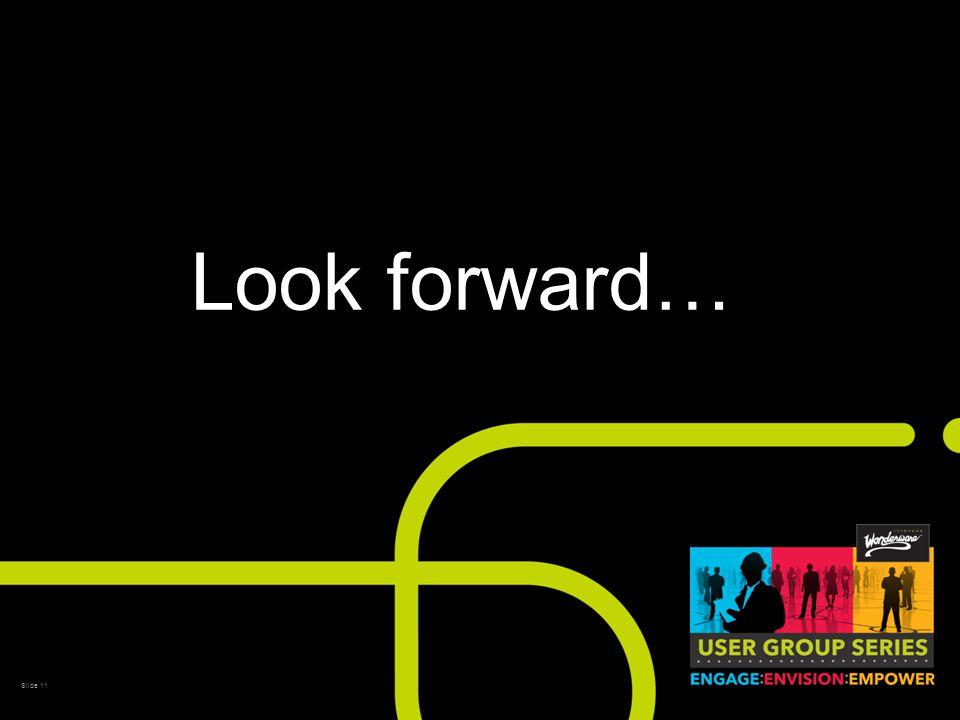 Slide 11 Look forward…