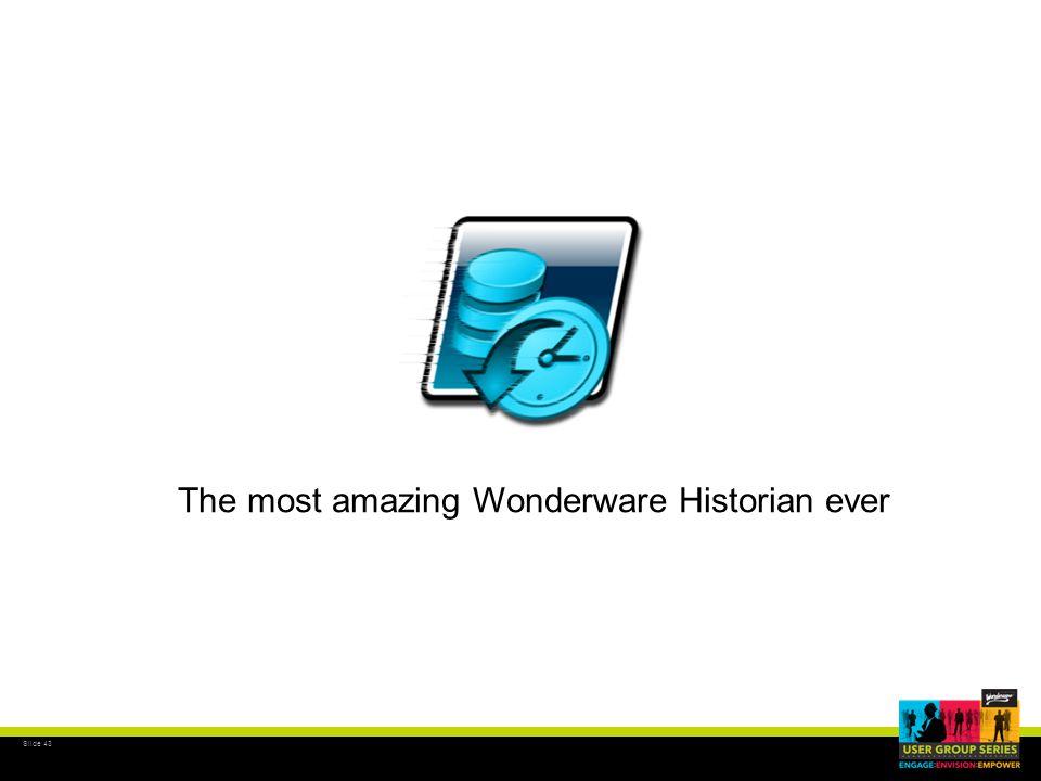 Slide 43 The most amazing Wonderware Historian ever