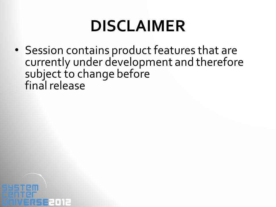 DISCLAIMER Session contains product features that are currently under development and therefore subject to change before final release