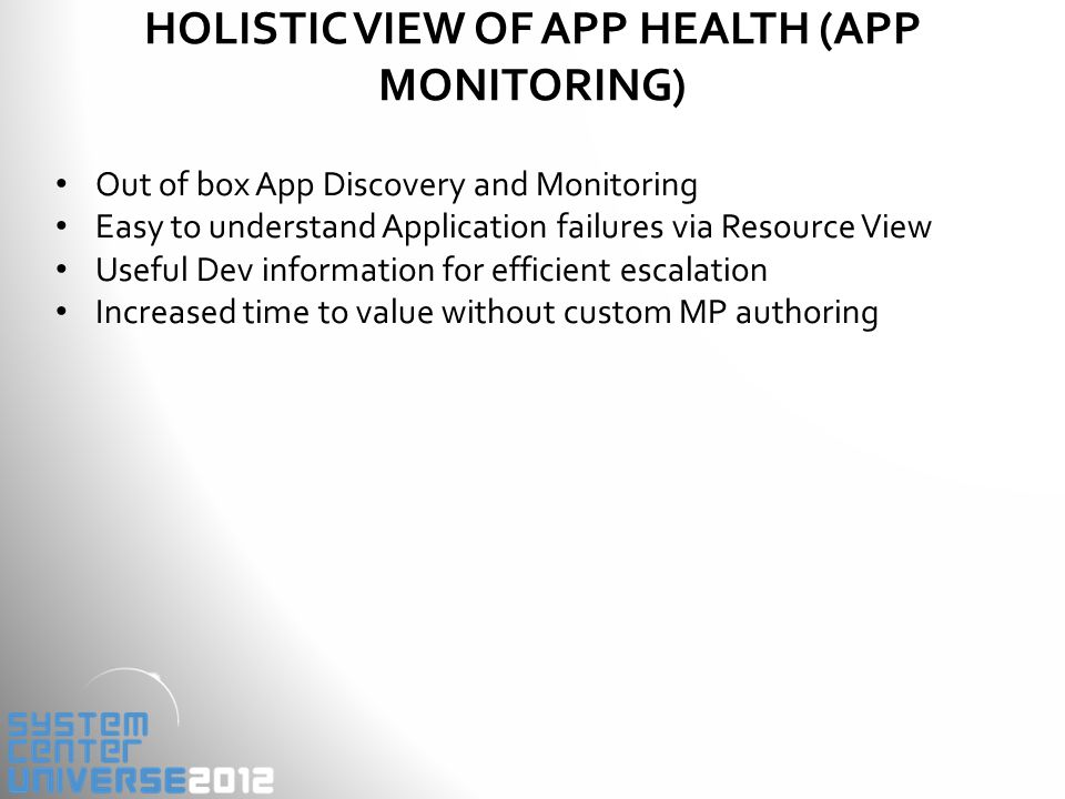 HOLISTIC VIEW OF APP HEALTH (APP MONITORING) Out of box App Discovery and Monitoring Easy to understand Application failures via Resource View Useful Dev information for efficient escalation Increased time to value without custom MP authoring
