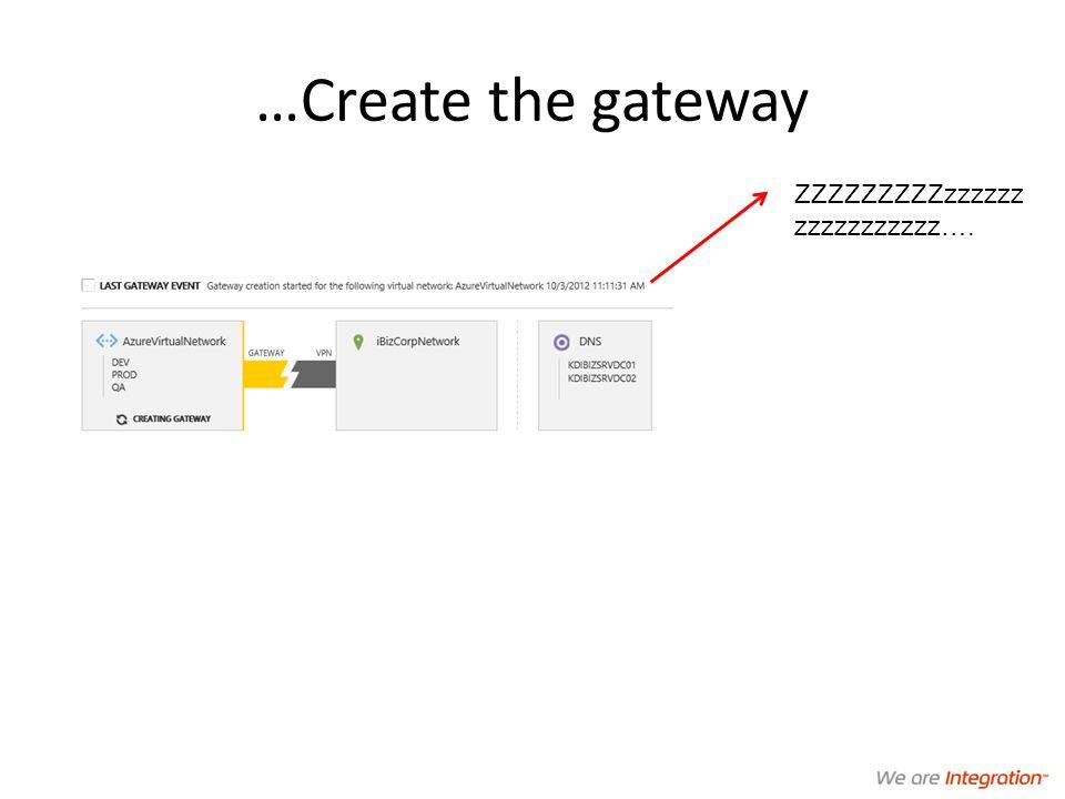 …Create the gateway ZZZZZZZZZzzzzzz zzzzzzzzzzz….