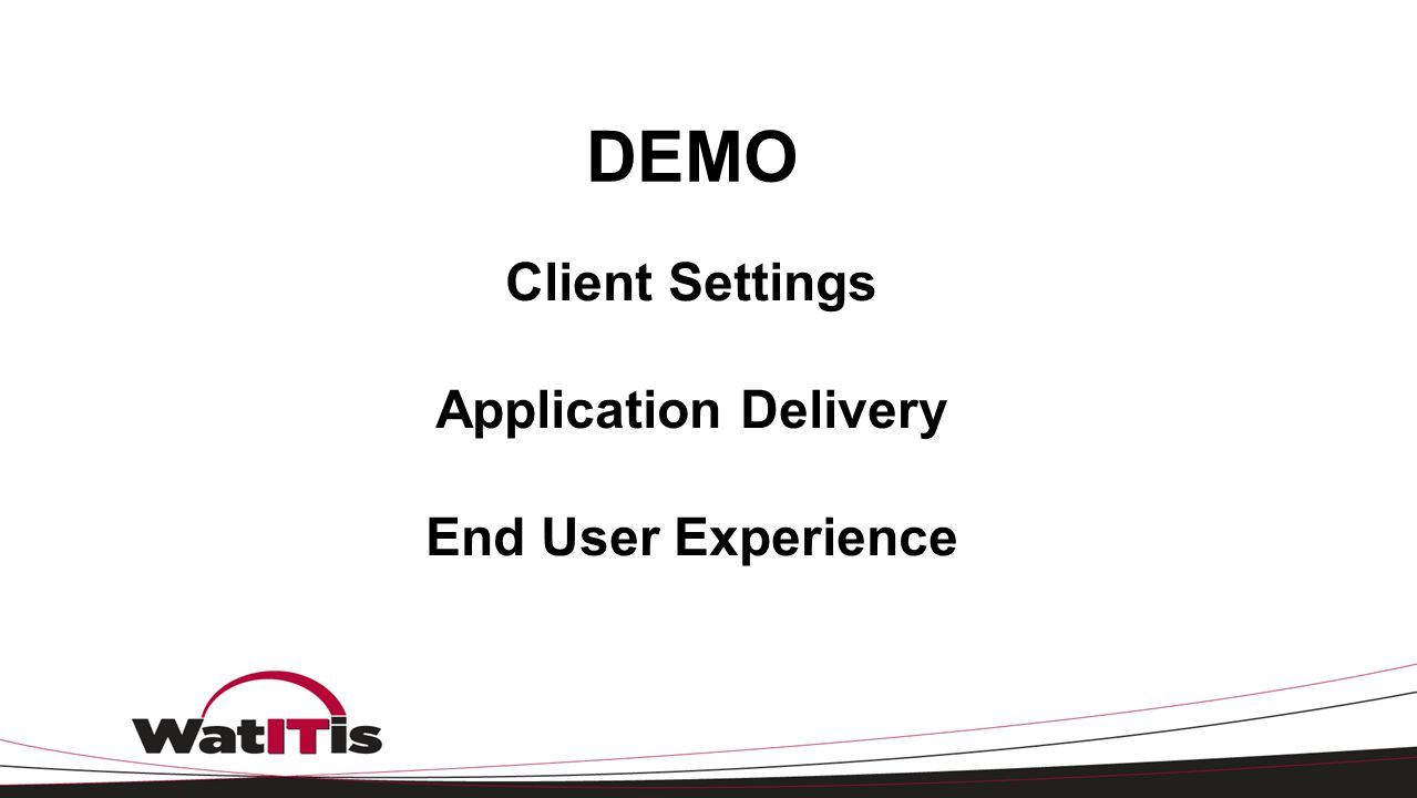Client Settings Application Delivery End User Experience DEMO