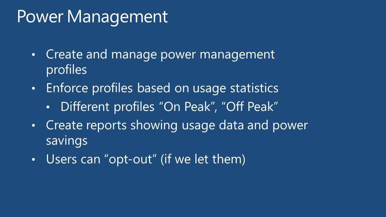 "Create and manage power management profiles Enforce profiles based on usage statistics Different profiles ""On Peak"", ""Off Peak"" Create reports showing"