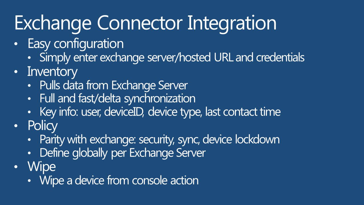 Exchange Connector Integration Easy configuration Simply enter exchange server/hosted URL and credentials Inventory Pulls data from Exchange Server Fu