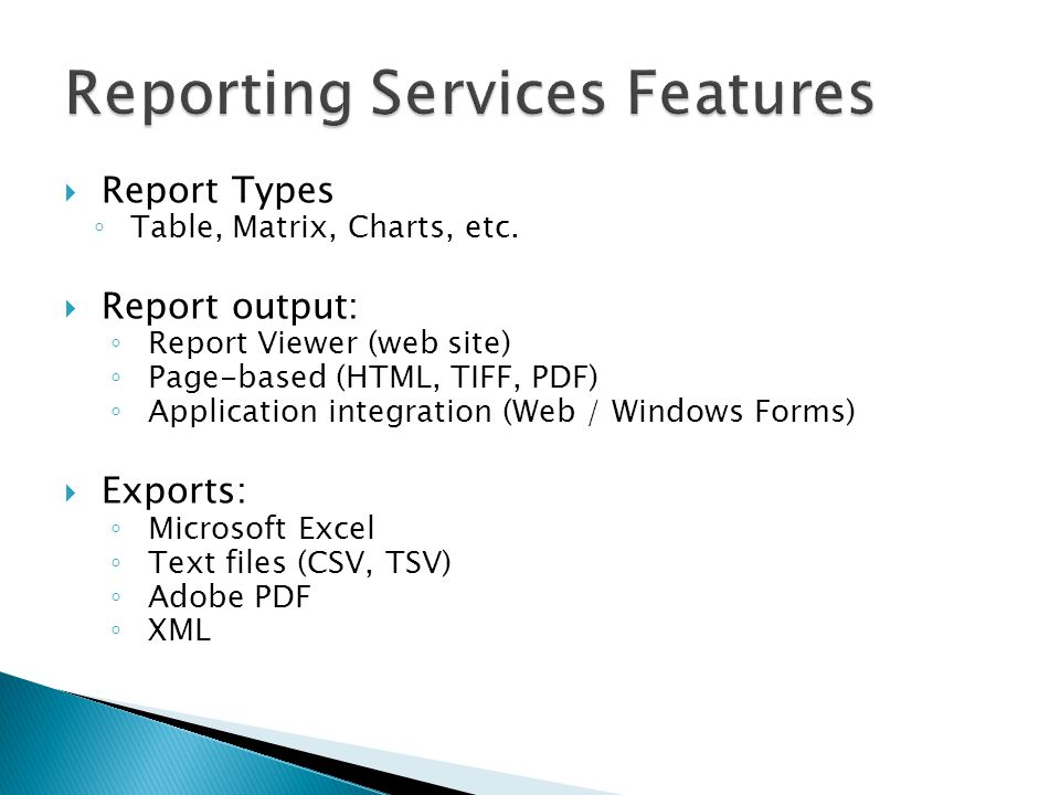  Identifies data to be used for report generation ◦ Can have many different datasets per report ◦ Requires a data source (shared or embedded) ◦ Fields are available for use in reports  Dataset Options ◦ Query (Text or Stored Procedure) ◦ Fields ◦ Data Options ◦ Parameters ◦ Filters