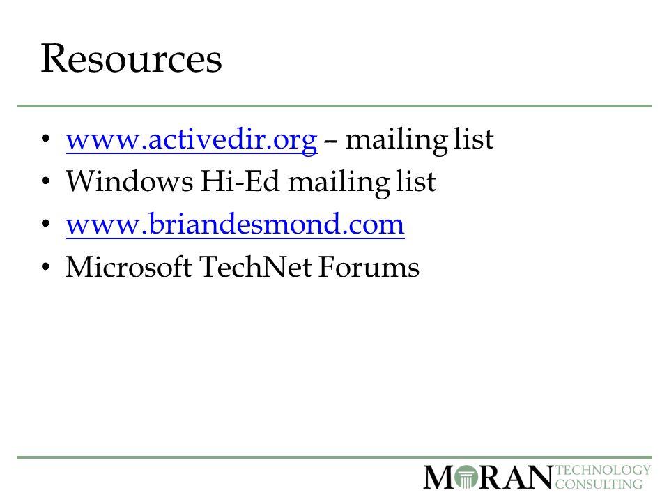 Resources www.activedir.org – mailing list www.activedir.org Windows Hi-Ed mailing list www.briandesmond.com Microsoft TechNet Forums