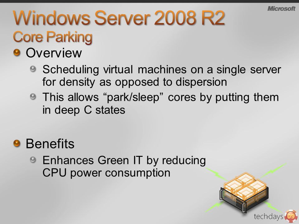 Overview Scheduling virtual machines on a single server for density as opposed to dispersion This allows park/sleep cores by putting them in deep C states Benefits Enhances Green IT by reducing CPU power consumption
