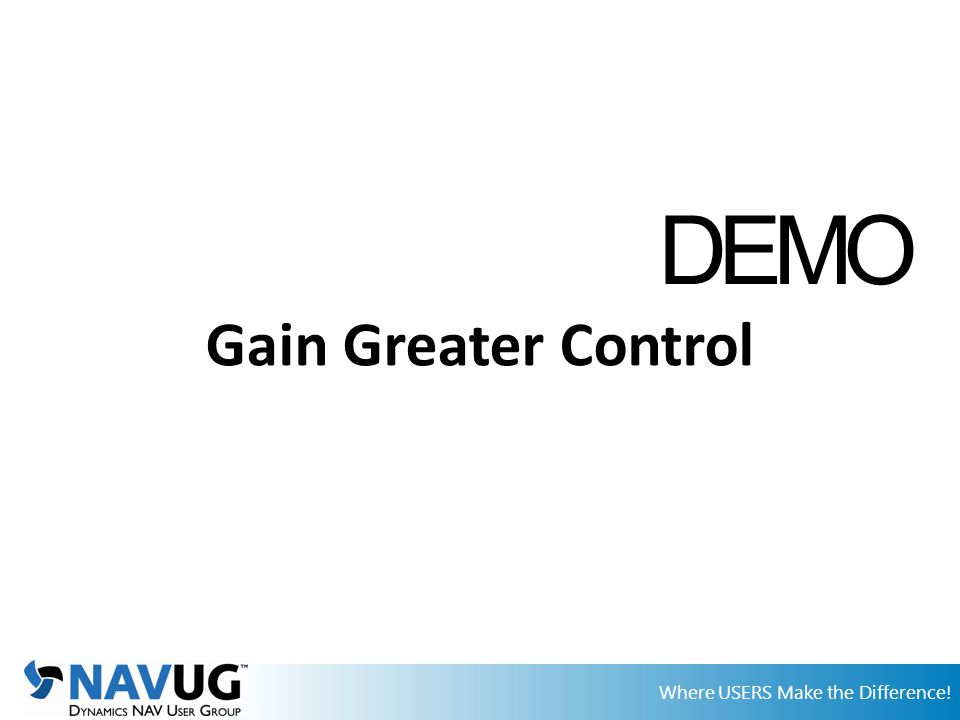 Where USERS Make the Difference! Gain Greater Control