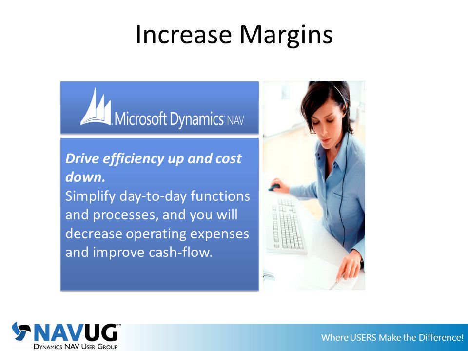 Where USERS Make the Difference. Increase Margins Drive efficiency up and cost down.