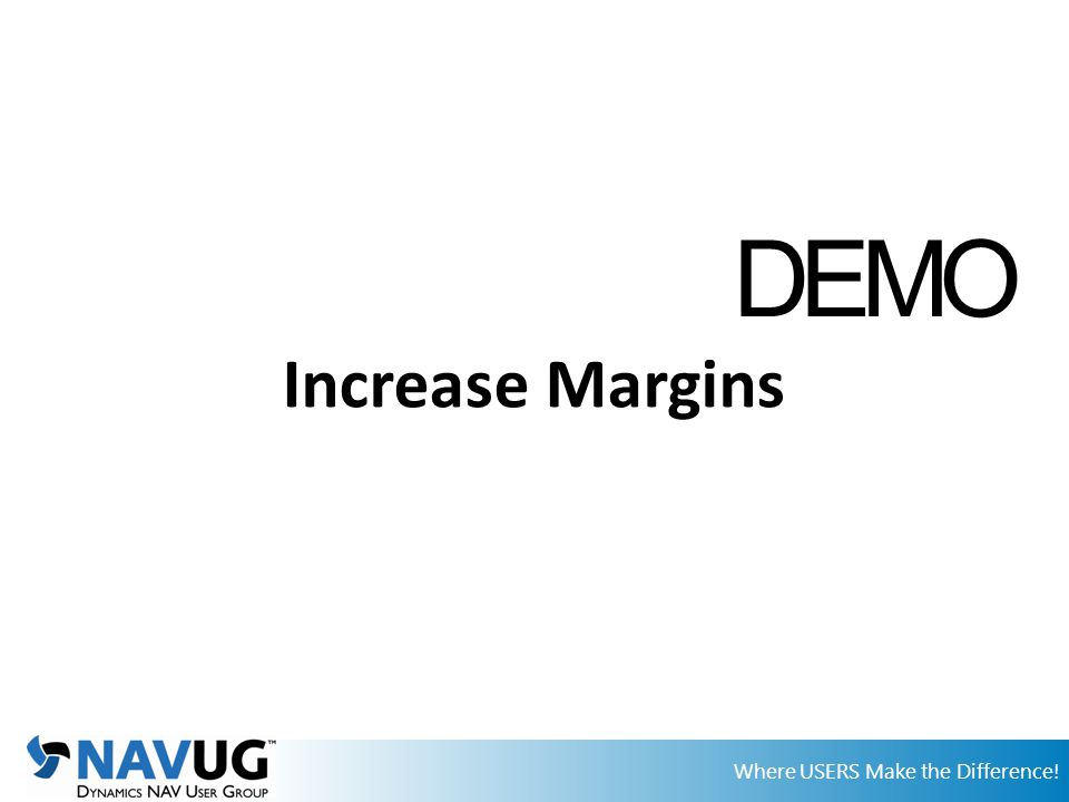 Where USERS Make the Difference! Increase Margins