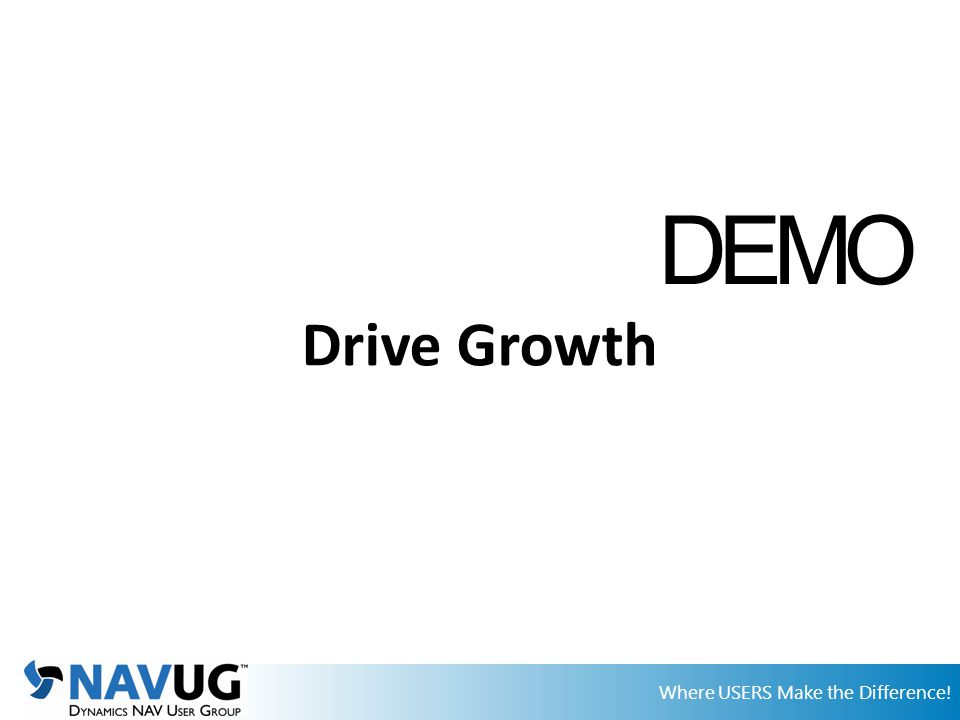 Where USERS Make the Difference! Drive Growth