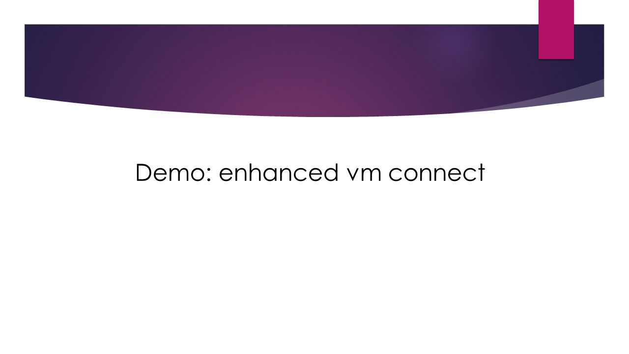 Demo: enhanced vm connect