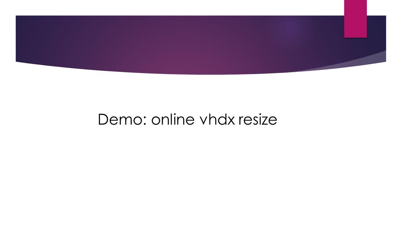 Demo: online vhdx resize