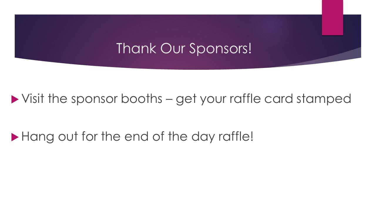  Visit the sponsor booths – get your raffle card stamped  Hang out for the end of the day raffle.