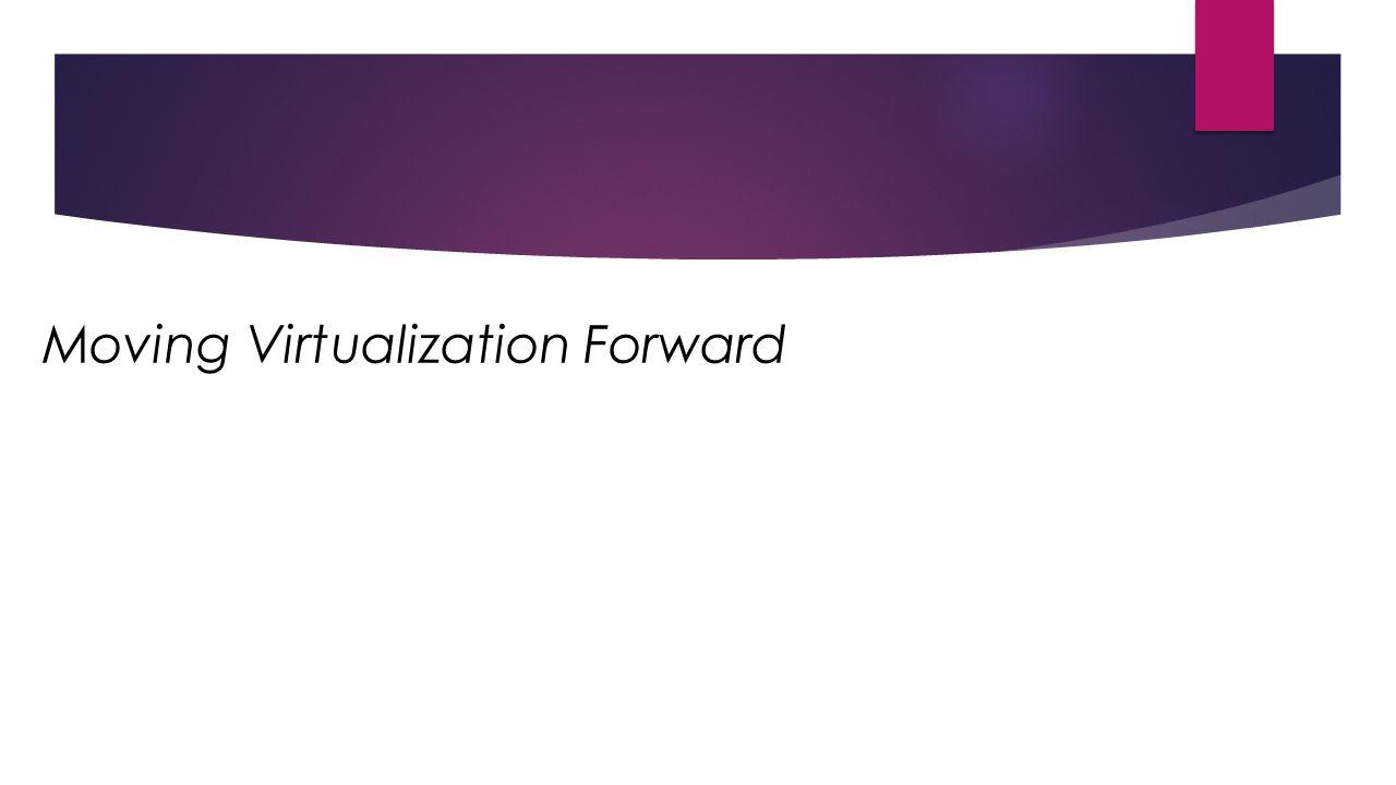 Moving Virtualization Forward
