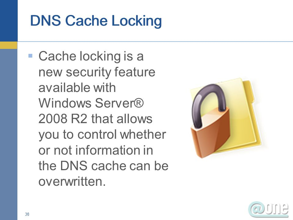  Cache locking is a new security feature available with Windows Server® 2008 R2 that allows you to control whether or not information in the DNS cache can be overwritten.