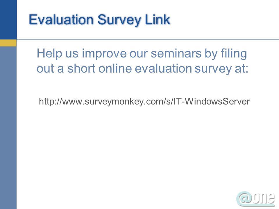 Evaluation Survey Link Help us improve our seminars by filing out a short online evaluation survey at: http://www.surveymonkey.com/s/IT-WindowsServer