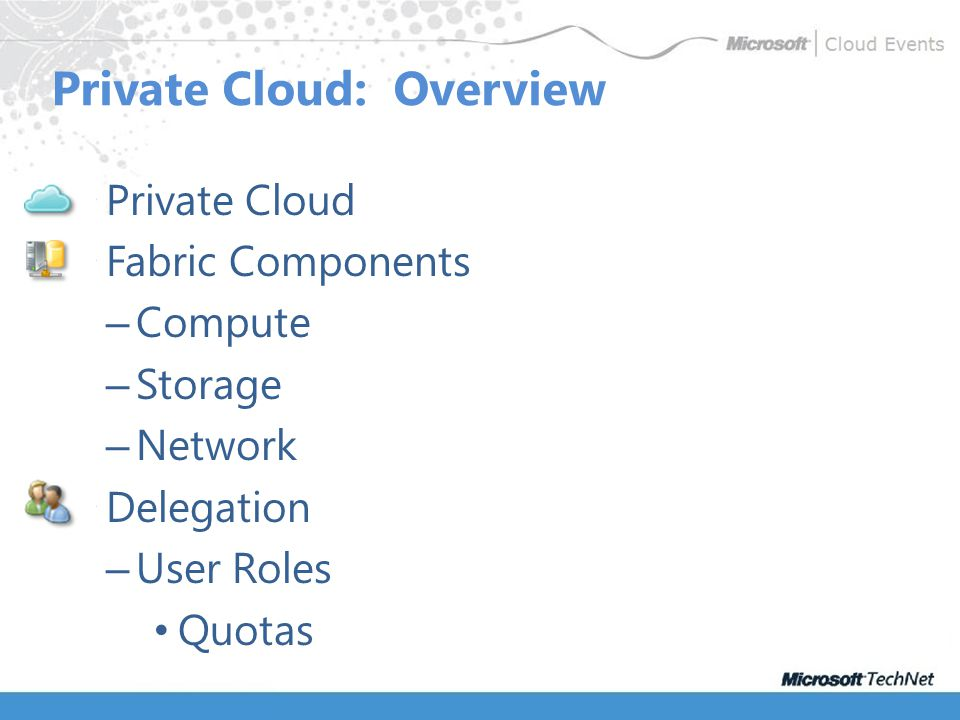 Private Cloud Fabric Components – Compute – Storage – Network Delegation – User Roles Quotas Private Cloud: Overview
