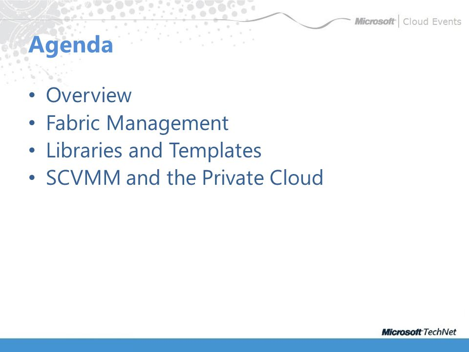 Agenda Overview Fabric Management Libraries and Templates SCVMM and the Private Cloud