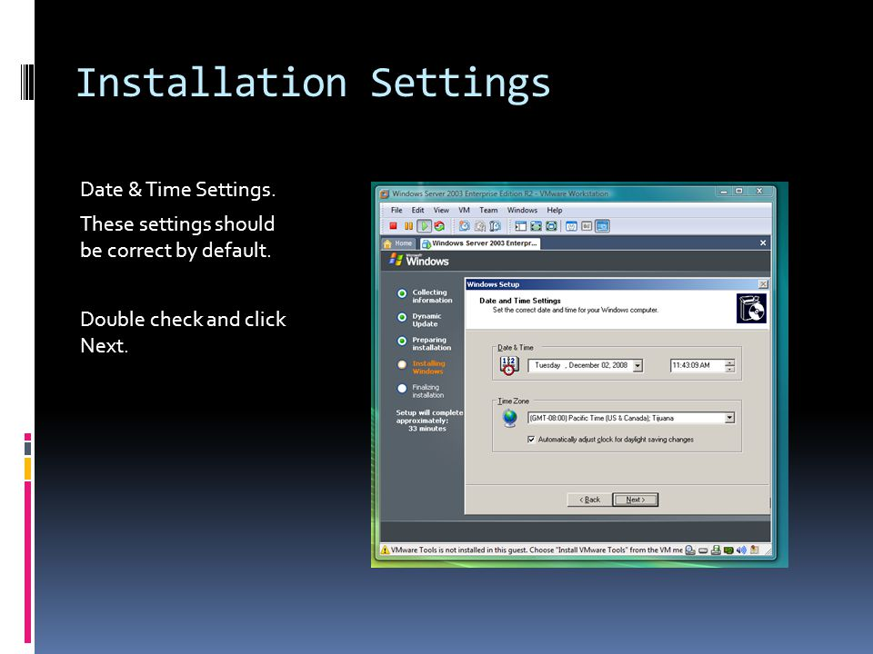 Installation Settings Date & Time Settings.These settings should be correct by default.
