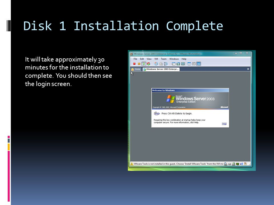 Disk 1 Installation Complete It will take approximately 30 minutes for the installation to complete.
