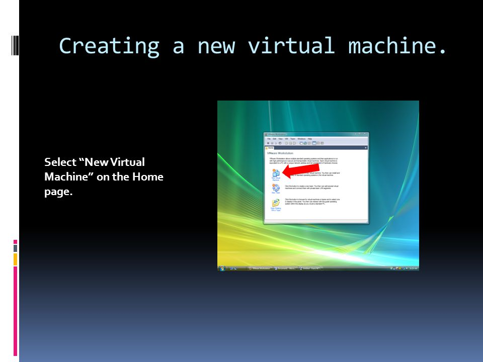 Creating a new virtual machine. Select New Virtual Machine on the Home page.