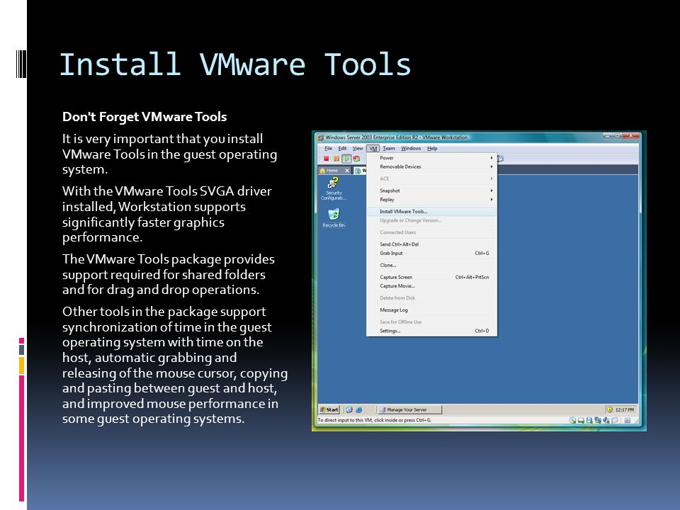 Install VMware Tools Don t Forget VMware Tools It is very important that you install VMware Tools in the guest operating system.