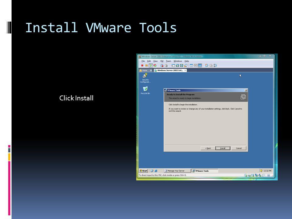 Install VMware Tools Click Install