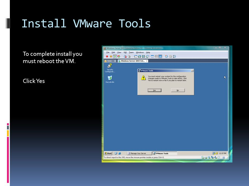 Install VMware Tools To complete install you must reboot the VM. Click Yes