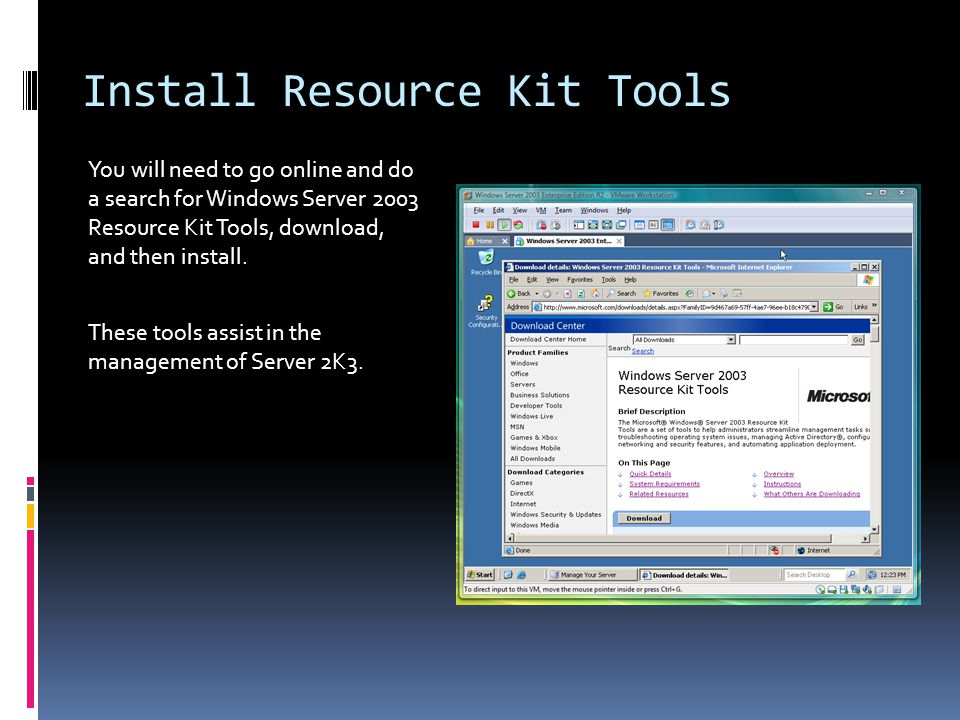 Install Resource Kit Tools You will need to go online and do a search for Windows Server 2003 Resource Kit Tools, download, and then install.