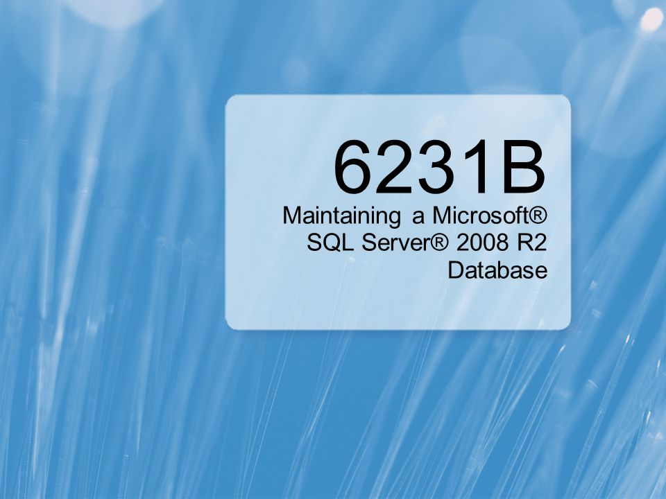6231B Maintaining a Microsoft® SQL Server® 2008 R2 Database