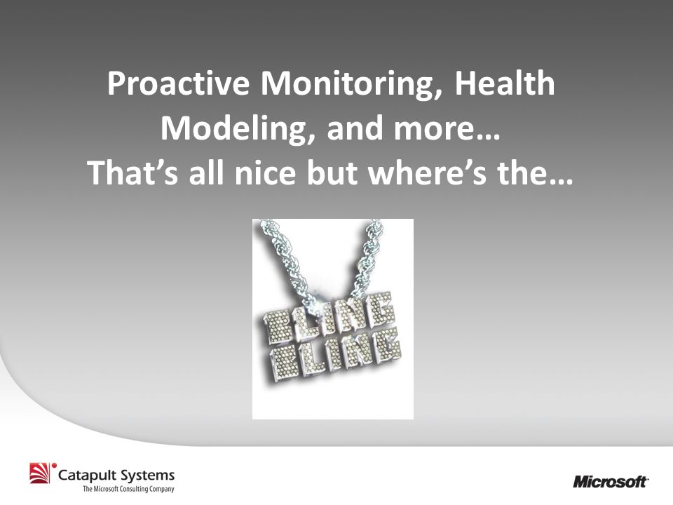 Proactive Monitoring, Health Modeling, and more… That's all nice but where's the…