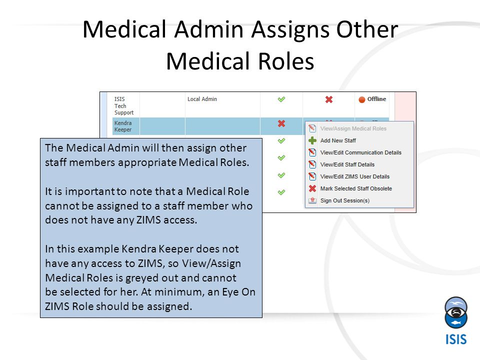 Medical Admin Assigns Other Medical Roles The Medical Admin will then assign other staff members appropriate Medical Roles. It is important to note th