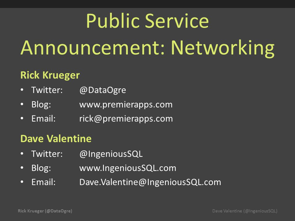 Public Service Announcement: Networking Rick Krueger Twitter:@DataOgre Blog:www.premierapps.com Email:rick@premierapps.com Dave Valentine Twitter:@Ing