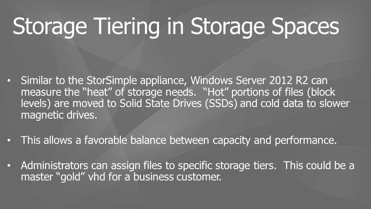 Similar to the StorSimple appliance, Windows Server 2012 R2 can measure the heat of storage needs.