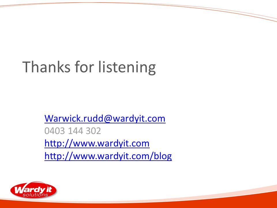 Thanks for listening Warwick.rudd@wardyit.com 0403 144 302 http://www.wardyit.com http://www.wardyit.com/blog