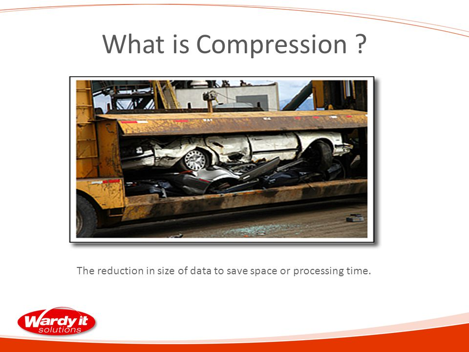 What is Compression The reduction in size of data to save space or processing time.