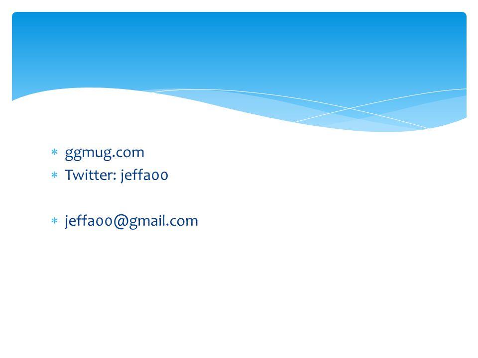  ggmug.com  Twitter: jeffa00  jeffa00@gmail.com