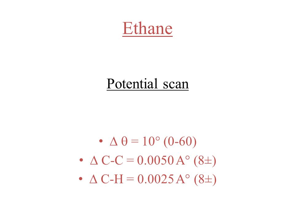 Ethane Potential scan   = 10° (0-60)  C-C = 0.0050 A° (8±)  C-H = 0.0025 A° (8±)