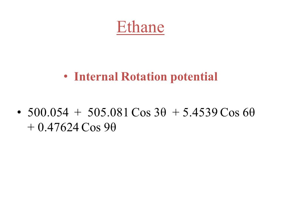 Ethane Internal Rotation potential 500.054 + 505.081 Cos 3θ + 5.4539 Cos 6θ + 0.47624 Cos 9θ